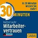 30 Minuten Mitarbeitervertrauen Hörbuch von Hartmut Laufer Gesprochen von: Heiko Grauel, Sonngard Dressler