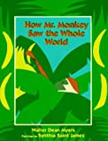 How Mr. Monkey Saw the Whole World, Walter Dean Myers, 0385320574