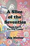 Book cover image for A Slice of the Seventies: First book of The Mug Trilogy