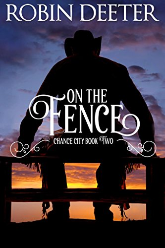 On the Fence: Chance City Series Book Two (Sensual Historical Western Romance)