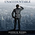 Unaccountable: How Elite Power Brokers Corrupt Our Finances, Freedom, and Security | Janine R. Wedel