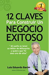12 Claves Para Construir Un Negocio Exitoso (Spanish Edition)