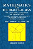 Mathematics for the Practical Man: Explaining Simply and Quickly All the Elements of Algebra, Geometry, Trigonometry, Logarithms, Coördinate Geometry, Calculus with Answers to Problems