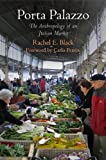 Porta Palazzo : The Anthropology of an Italian Market, Black, Rachel E., 0812223152