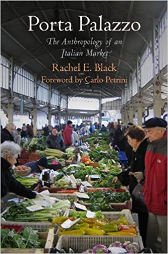 Porta Palazzo: The Anthropology of an Italian Market (Contemporary Ethnography)