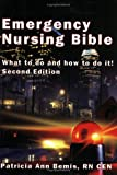 Emergency Nursing Bible : What to Do and How to Do It!, Bemis, Patricia Ann, 0967811228