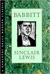 babbit by sinclair lewis Sinclair lewis biography bookmark this page manage my reading list as one reads babbitt , one is continually aware of sinclair lewis' fierce anger with america's mediocrity, a mediocrity usually expressed by a multitude of clichés.