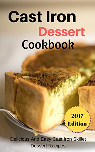 Cast Iron Dessert Cookbook: Delicious And Easy Cast Iron Skillet Dessert Recipes by [ Henderson, Connor]