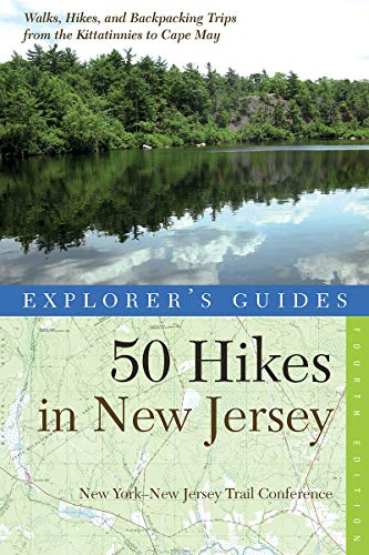 Explorer's Guide 50 Hikes in New Jersey: Walks, Hikes, and Backpacking Trips from the Kittatinnies to Cape May (Fourth Edition)  (Explorer's 50 Hikes) (Best Hiking Trails In Ny)