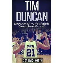Tim Duncan: The Inspiring Story of Basketball's Greatest Power Forward (Basketball Biography Books)