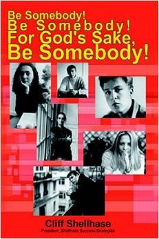 Book Be Somebody! Be Somebody! For God's Sake, Be Somebody!
