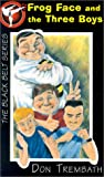 Frog Face and the Three Boys, Don Trembath, 1551431653