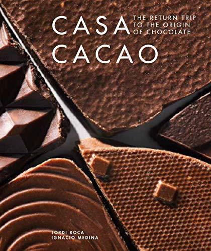 Casa Cacao: The Return Trip to the Origin of Chocolate by Jordi Roca, Ignacio Medina