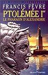 Ptolémée Ier, le pharaon d'Alexandrie par Francis Fèvre