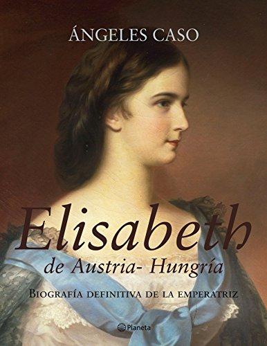 Descargar Libro Elisabeth De Austria-hungría ) Ángeles Caso