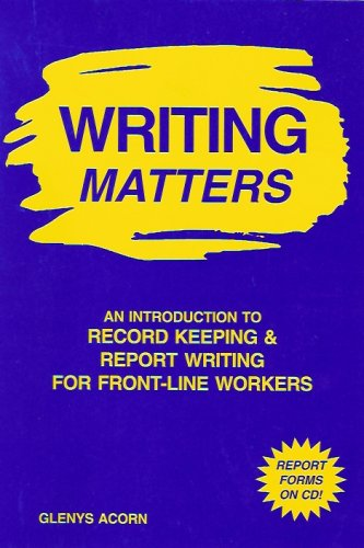 Writing Matters: An Introduction to Record Keeping & Report Writing for Front-Line Workers (Report Forms on CD)