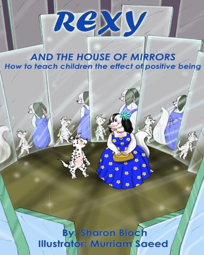 Rexy The House of Mirrors: How to teach children the effect of positive being (Happiness and positive attitude series for children and parents) (Volume 3) pdf epub