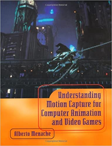 Understanding Motion Capture for Computer Animation (Morgan Kaufmann Series in Computer Graphics)
