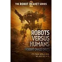 Robots Versus Humans (The Robot Planet Series Book 2)