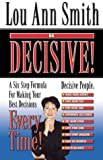 Be Decisive!, Lou Ann Smith, 096690320X