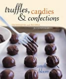 Truffles, Candies, and Confections: Techniques and Recipes for Candymaking