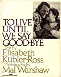 To Live until We Say Good-Bye, Kubler-Ross, Elisabeth and Warshaw, M., 0139229485