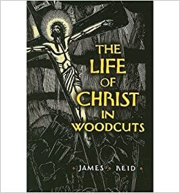 Book [ The Life of Christ in Woodcuts ] By Reid, James ( Author ) [ 2009 ) [ ]
