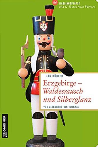 Erzgebirge - Waldesrausch und Silberglanz: 66 Lieblingsplätze und 11 Touren nach Böhmen (Lieblingsplätze im GMEINER-Verlag)