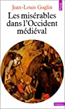 Les misérables dans l'Occident médiéval par Goglin