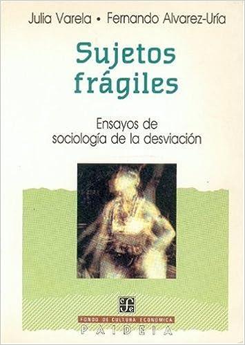 Sujetos frágiles : ensayos de sociología de la desviación (Colección Paideia) (Spanish Edition): Varela Julia y Fernando Alvarez-Uría: 9788437502878: ...