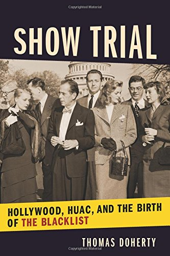Show Trial: Hollywood, HUAC , and the Birth of the Blacklist (Film and Culture) (Film and Culture Series)