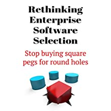 Rethinking Enterprise Software Selection: Stop buying square pegs for round holes