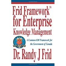 Frid Frameworktm for Enterprise Knowledge Management: A Common Km Framework for the Government of Canada