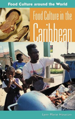 Food Culture in the Caribbean (Food Culture around the World) by Lynn M. Houston