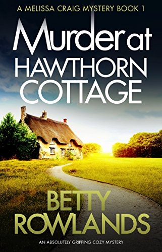 Murder at Hawthorn Cottage: An absolutely gripping cozy mystery (A Melissa Craig Mystery Book 1) by [Rowlands, Betty]
