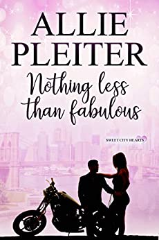 Nothing Less Than Fabulous: A Sweet City Hearts Novella (Sweet City Hearts 3) (Sweet City  Hearts) by [Pleiter, Allie]