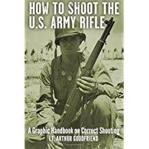 How To Shoot the U.S. Army Rifle: A Graphic Handbook on Correct Shooting