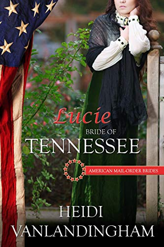 Lucie: Bride of Tennessee (American Mail-Order Brides series Book 16) by [Vanlandingham, Heidi]