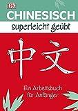 Chinesisch Superleicht geübt: Ein Arbeitsbuch für Anfänger