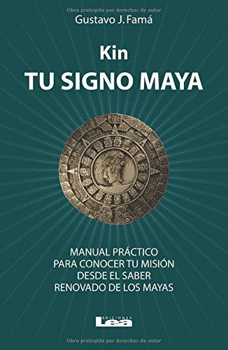 Kin, tu signo maya: Manual práctico para conocer tu misión desde el saber renovado de los mayas (Spanish Edition)