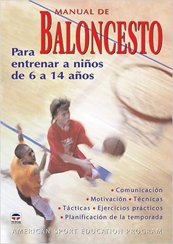 Manual de baloncesto : para entrenar a niños de 6 a 14 años ...