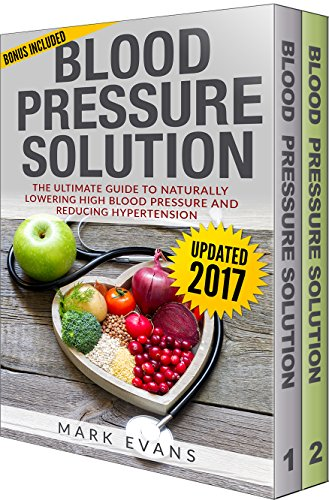 Blood Pressure: Solution - 2 Manuscripts - The Ultimate Guide to Naturally Lowering High Blood Pressure and Reducing Hypertension & 54 Delicious Heart Healthy Recipes  (Blood Pressure Series Book 3) by Mark Evans