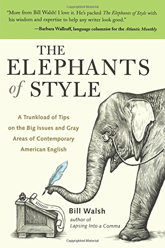 The Elephants of Style : A Trunkload of Tips on the Big Issues and Gray Areas of Contemporary American English [Bill Walsh] (Tapa Blanda)