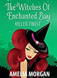 The Witches Of Enchanted Bay: Killer Twist (Witch Cozy Mystery) (Witches Of Enchanted Bay Cozy Mystery Book 3)