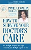 How to Survive Your Doctor's Care, Pamela F. Gallin, 0895261200