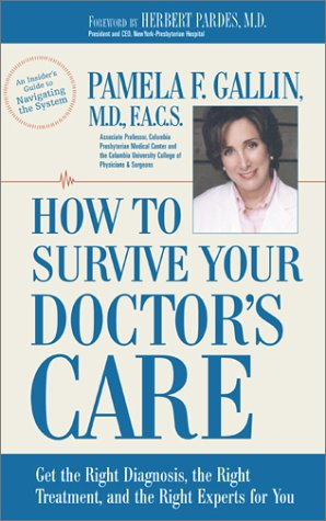How to Survive Your Doctor's Care: Get the Right Diagnosis, the Right Treatment, and the Right Experts for You.