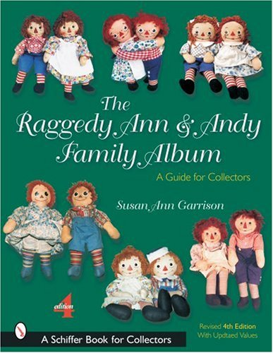 Raggedy Ann Doll History - The Raggedy Ann and Andy Family Album: A Guide for Collectors (Schiffer Book for Collectors)