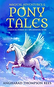 Magical Adventures and Pony Tales: Six Magical Stories in One Spellbinding Book
