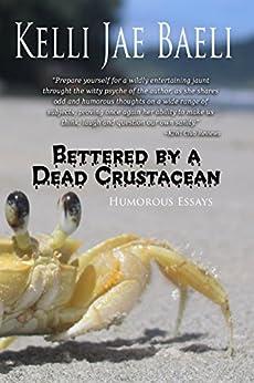 Bettered by a Dead Crustacean: (Humorous Essays) by [Baeli, Kelli Jae]