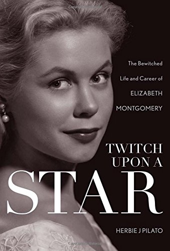 Twitch Upon a Star: The Bewitched Life and Career of Elizabeth Montgomery]()
